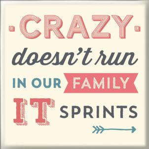 Magneet: crazy does not run in our family it sprints