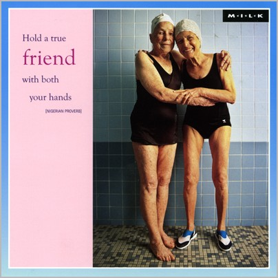 Hold a true friend with both your hands. (M.I.L.K.)