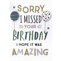 verjaardagskaart - sorry i missed your birthday i hope it was amazing