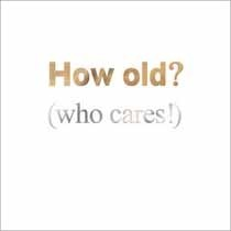 verjaardagskaart mas tag - how old who cares!