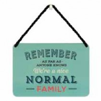 hang-ups! - tinnen bordje met quote - remember as far as anyone knows we are a nice normal family