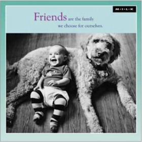 Friends are the family we choose for ourselves. (M.I.L.K. baby en hond)
