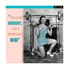 after a gym workout, I like to rehydrate with wine -  M.I.L.K.