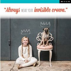Always wear your invisible crown. (M.I.L.K.)