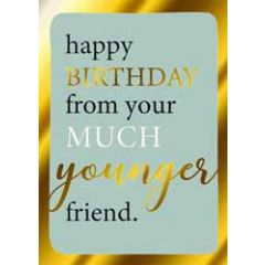 verjaardagskaart - happy birthday from your much younger friend
