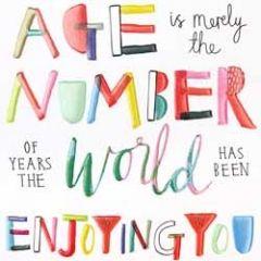 verjaardagskaart caroline gardner - age is merely the number of years the world has been enjoying you